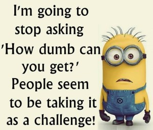 Minions how dumb quote